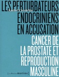 André Cicolella - Les perturbateurs endocriniens en accusation - Cancer de la prostate et reproduction masculine.