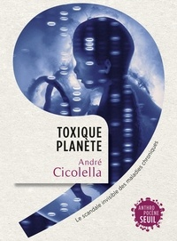 André Cicolella - Toxique planète - Le scandale invisible des maladies chroniques.