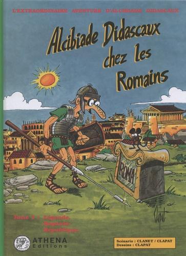 Alcibiade Didascaux chez les Romains Tome 1 Légende, royauté, République