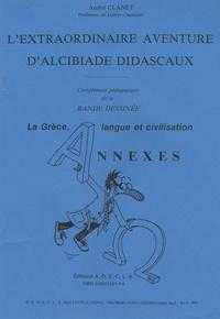 André Clanet - L'extraordinaire aventure d'Alcibiade Didascaux - Complément pédagogique de la bande dessinée ; La Grèce, langue et civilisation ; Annexes.