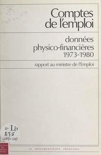 André-Clément Decouflé et Claudine Meunier - Comptes de l'emploi : données physico-financières 1973-1980 - Rapport au ministre de l'Emploi.