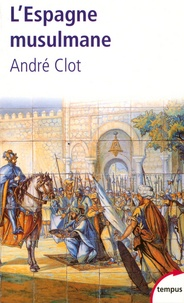 André Clot - L'Espagne musulmane - VIIIe-XIe siècle.