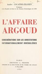 André Cocatre-Zilgien - L'affaire Argoud - Considérations sur les arrestations internationalement irrégulières.