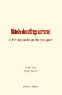 André Cochut et Charles Benoist - Histoire du suffrage universel et l'évolution des partis politiques.