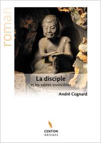 André Cognard - La disciple et les sabres invincibles.
