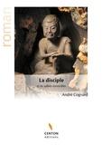 André Cognard - La disciple et les sabres invincibles - Roman initiatique.
