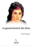André Cognard - Le gouvernement des divas.