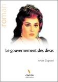 André Cognard - Le gouvernement des divas - Roman épique et lyrique.