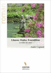 André Cognard - Lhassa, Osaka, Essendilène - Le ballet des âmes.