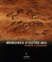 André Cognard - Mémoires d'outre-moi.