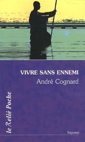 André Cognard - Vivre sans ennemi.