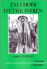 André Cognat - J'ai choisis d'être indien.