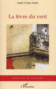 André Cohen-Aknin - La lèvre du vent.