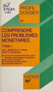 André Cohen et Marie-Christine Ferrandon - Comprendre les problèmes monétaires (1).