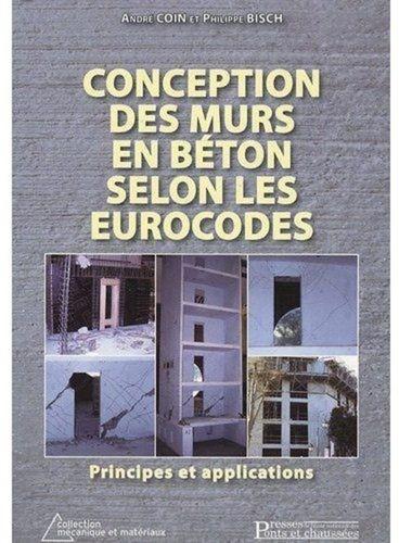 André Coin et Philippe Bisch - Conceptions des murs en béton selon les eurocodes - Principes et applications.