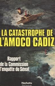 André Colin et Jean-Marie Girault - La catastrophe de l'Amoco Cadiz - Rapport de la commission d'enquête du Sénat.