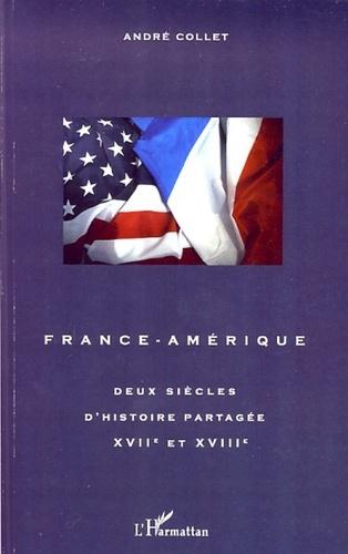 André Collet - France-Amérique - Deux siècles d'histoire partagée XVIIe-XVIIIe siècle.