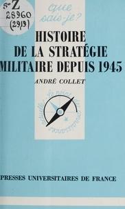 André Collet et Paul Angoulvent - Histoire de la stratégie militaire depuis 1945.