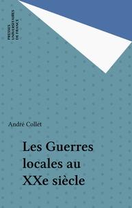 André Collet - Les guerres locales au 20ème siècle.