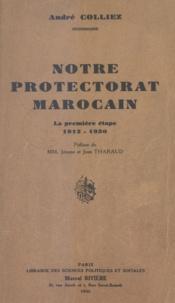 André Colliez et Jean Tharaud - Notre protectorat marocain - La première étape. 1912-1930.