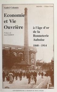 André Colomès et Jean Darbot - Économie et vie ouvrière à l'âge d'or de la bonneterie auboise, 1848-1914.