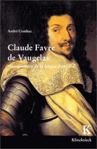 André Combaz - Claude Favre de Vaugelas - Mousquetaire de la langue française.
