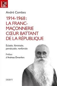 André Combes - 1914-1968 : La Franc-maçonnerie, coeur battant de la république - Eclatée, féminisée, persécutée, renforcée....