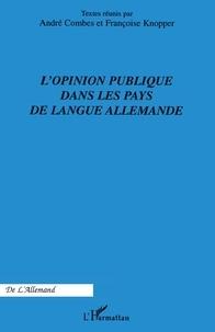 André Combes et Françoise Knopper - L'opinion publique dans les pays de langue allemande.