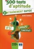 André Combres - 500 tests d'aptitude, concours IFSI - Entraînement rapide, annales corrigées.