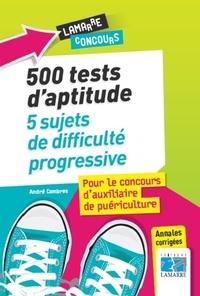 André Combres - 500 tests d'aptitude - 5 sujets de difficulté progressive, pour le concours d'axiliaire de puériculture.