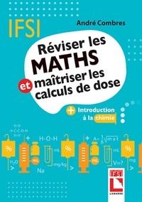 André Combres - Réviser les maths et maîtriser les calculs de dose - Plus Introduction à la chimie.