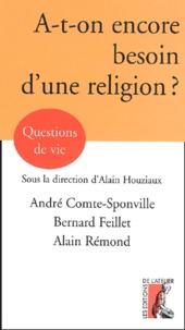 André Comte-Sponville et Bernard Feillet - A-t-on encore besoin d'une religion ?.