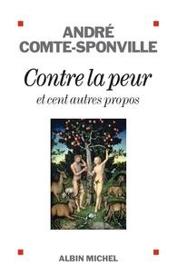 André Comte-Sponville - Contre la peur - et cent autres propos.