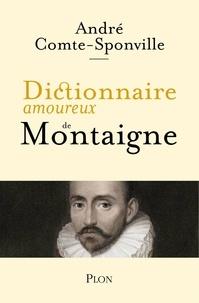 André Comte-Sponville - Dictionnaire amoureux de Montaigne.