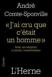 """André Comte-Sponville - """"J'ai cru que c'était un homme"""" - Alain, les religions, la laïcité, l'antisémitisme."""