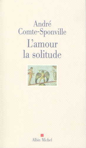 André Comte-Sponville et André Comte-Sponville - L'Amour la solitude.