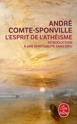 L'Esprit de l'athéisme. Introduction à une spiritualité sans Dieu