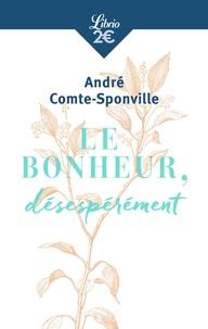 André Comte-Sponville - Le bonheur, désespérément.