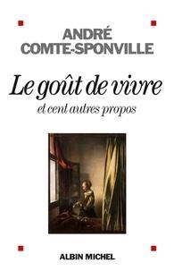 André Comte-Sponville et André Comte-Sponville - Le Goût de vivre - et cent autres propos.