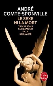 André Comte-Sponville - Le sexe ni la mort - Trois essais sur l'amour et la sexualité.