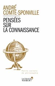 André Comte-Sponville - Pensées sur la connaissance.
