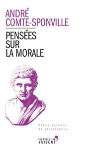 André Comte-Sponville - Pensées sur la morale.