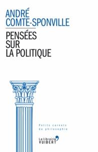 André Comte-Sponville - Pensées sur la politique.