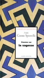 André Comte-Sponville - Pensées sur la sagesse.