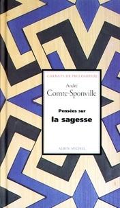 André Comte-Sponville et André Comte-Sponville - Pensées sur la sagesse.