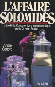 André Conord et Henri Pradal - L'affaire Solomidès - Précédé de Cancer et terrorisme scientifique.