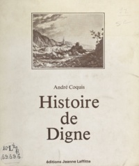 André Coquis - Histoire de Digne.