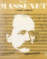 André Coquis et Jean Roire - Jules Massenet - L'homme et son œuvre.