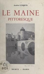 André Coquis et  Graffin - Le Maine pittoresque - Étude de géographie régionale.