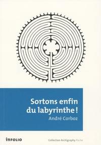André Corboz - Sortons enfin du labyrinthe !.